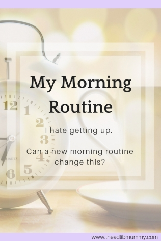 My Morning Routine - I hate getting up. Can a new morning routine change this?