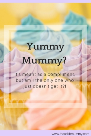 Yummy Mummy - Meant as a compliment but I just don't get it! #yummymummy