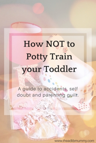 How NOT to potty train your toddler - A guide to accidents, self doubt and parenting guilt