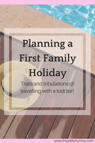 First Family Holiday - Trials and Tribulations of travelling with a toddler #travelwithkids #firstfamilyholiday #travellingwithtoddlers